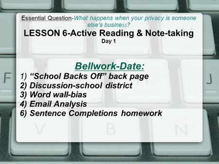 "Essential Question-What happens when your privacy is someone else's busine $$ ? LESSON 6-Active Reading & Note-taking Day 1 Bellwork-Date: 1) ""School."