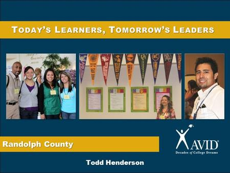 Randolph County T ODAY ' S L EARNERS, T OMORROW ' S L EADERS Todd Henderson.