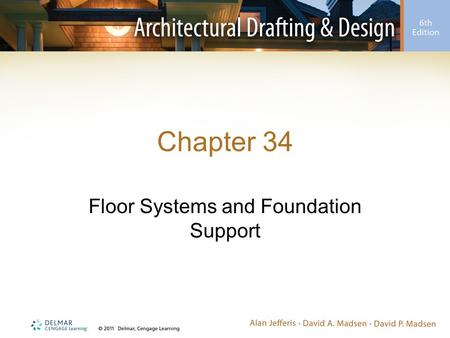 Chapter 34 Floor Systems and Foundation Support. Introduction Common types of floor systems used in residential construction: –Floor systems built at.