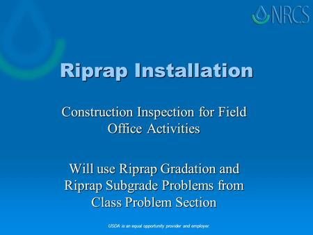 Riprap Installation Construction Inspection for Field Office Activities Will use Riprap Gradation and Riprap Subgrade Problems from Class Problem Section.