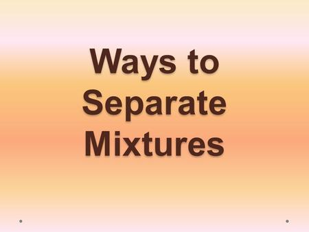 Ways to Separate Mixtures