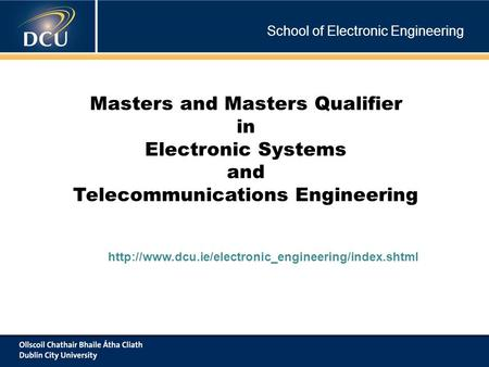 School of Electronic Engineering Masters and Masters Qualifier in Electronic Systems and Telecommunications Engineering