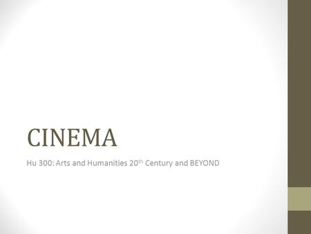 CINEMA Hu 300: Arts and Humanities 20 th Century and BEYOND.