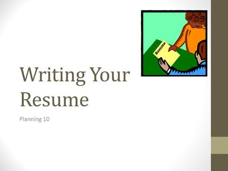 Writing Your Resume Planning 10. What is a Resume? A resume is a list of your qualifications that allows an employer to see the value in you as a future.