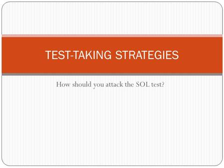How should you attack the SOL test? TEST-TAKING STRATEGIES.