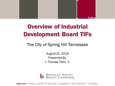 Babc.com ALABAMA I DISTRICT OF COLUMBIA I MISSISSIPPI I NORTH CAROLINA I TENNESSEE Overview of Industrial Development Board TIFs The City of Spring Hill.