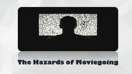 The Hazards of Moviegoing. Where do you prefer to watch movies? Or.