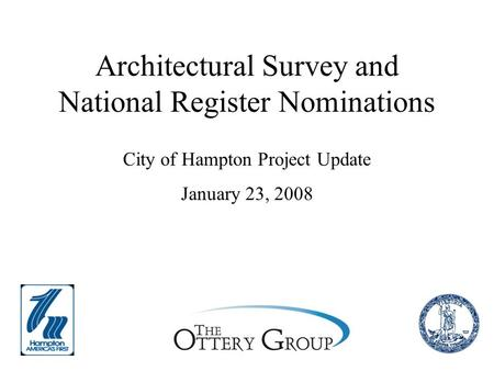 Architectural Survey and National Register Nominations City of Hampton Project Update January 23, 2008.