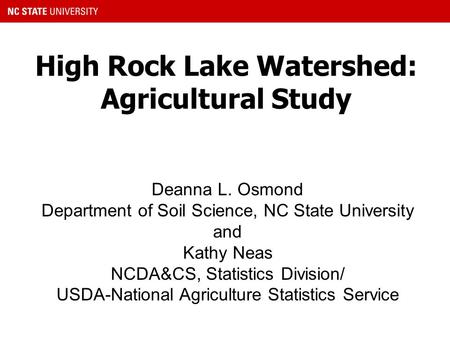 High Rock Lake Watershed: Agricultural Study Deanna L. Osmond Department of Soil Science, NC State University and Kathy Neas NCDA&CS, Statistics Division/