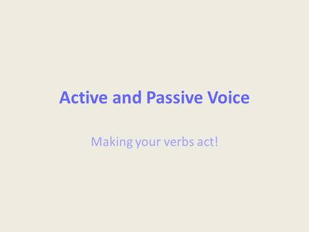 Active and Passive Voice Making your verbs act!. Standards ELACC8L1: Demonstrate command of the conventions of standard English grammar and usage when.
