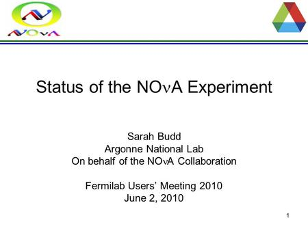 1 Status of the NO A Experiment Sarah Budd Argonne National Lab On behalf of the NO A Collaboration Fermilab Users' Meeting 2010 June 2, 2010.
