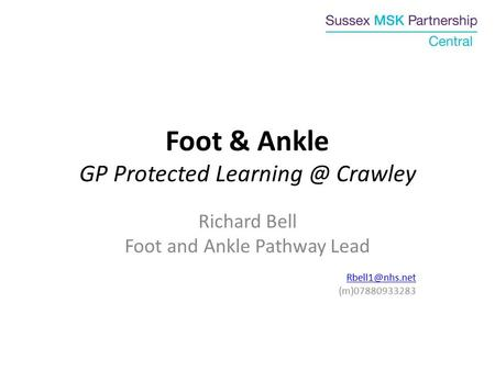 Foot & Ankle GP Protected Crawley Richard Bell Foot and Ankle Pathway Lead (m)07880933283.