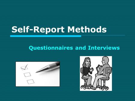Self-Report Methods Questionnaires and Interviews.