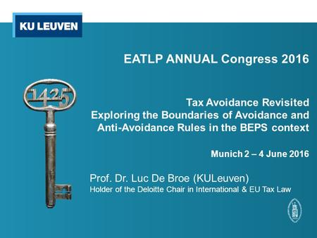 EATLP ANNUAL Congress 2016 Tax Avoidance Revisited Exploring the Boundaries of Avoidance and Anti-Avoidance Rules in the BEPS context Munich 2 – 4 June.