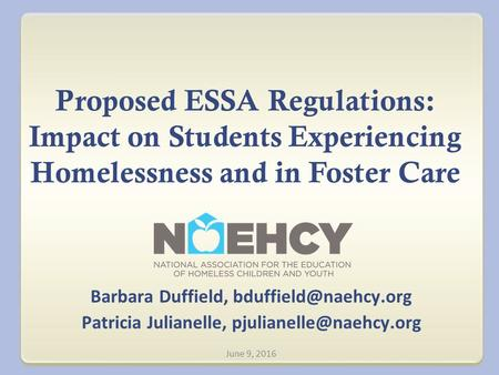 Proposed ESSA Regulations: Impact on Students Experiencing Homelessness and in Foster Care Barbara Duffield, Patricia Julianelle,