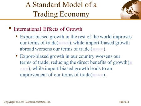 Copyright © 2003 Pearson Education, Inc.Slide 5-1  International Effects of Growth Export-biased growth in the rest of the world improves our terms of.
