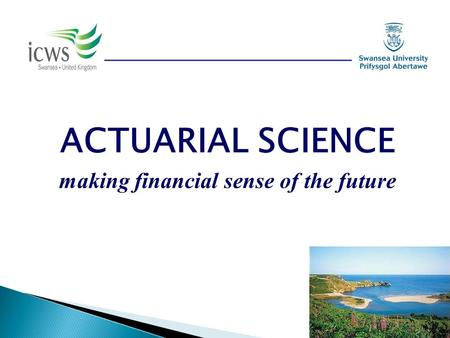 ACTUARIAL SCIENCE making financial sense of the future.