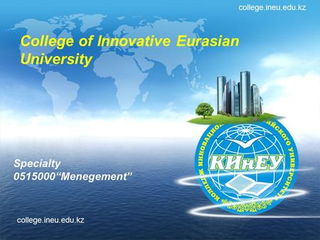 "College of Innovative Eurasian University Specialty 0515000""Menegement"" college.ineu.edu.kz."