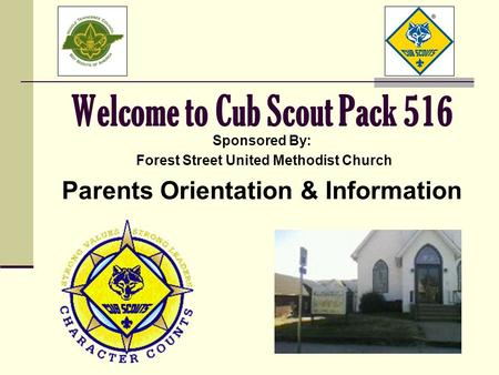 Welcome to Cub Scout Pack 516 Sponsored By: Forest Street United Methodist Church Parents Orientation & Information.