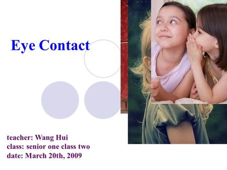 Eye Contact teacher: Wang Hui class: senior one class two date: March 20th, 2009.