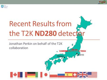 Recent Results from the T2K ND280 detector Jonathan Perkin on behalf of the T2K collaboration KAMIOKA TOKAI 295 km.
