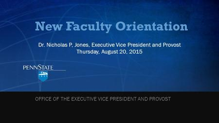 New Faculty Orientation Dr. Nicholas P, Jones, Executive Vice President and Provost Thursday, August 20, 2015 OFFICE OF THE EXECUTIVE VICE PRESIDENT AND.