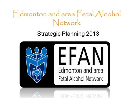 Strategic Planning 2013 Edmonton and area Fetal Alcohol Network.