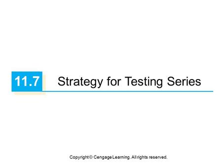 Copyright © Cengage Learning. All rights reserved. 11.7 Strategy for Testing Series.