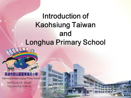 Introduction of Kaohsiung Taiwan and Longhua Primary School.