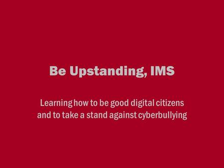 Be Upstanding, IMS Learning how to be good digital citizens and to take a stand against cyberbullying.
