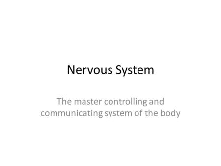 Nervous System The master controlling and communicating system of the body.