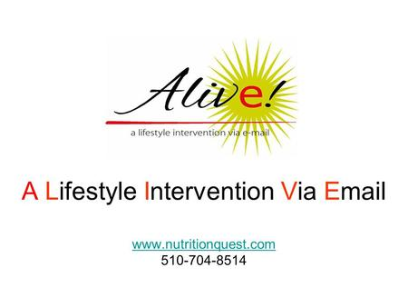 A Lifestyle Intervention Via Email www.nutritionquest.com 510-704-8514 www.nutritionquest.com.