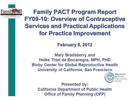 Family PACT Program Report FY09-10: Overview of Contraceptive Services and Practical Applications for Practice Improvement February 8, 2012 Family PACT.