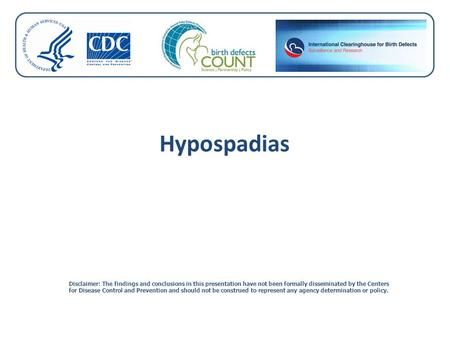 Hypospadias Disclaimer: The findings and conclusions in this presentation have not been formally disseminated by the Centers for Disease Control and Prevention.