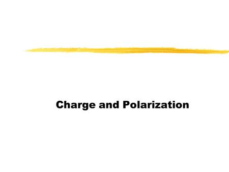 Charge and Polarization. Demonstration #1 1.Demonstrate how you can pick up the tissue without touching it in any way with your body. 2.What is occurring.