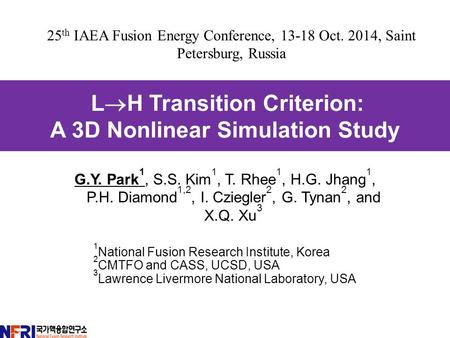 G.Y. Park 1, S.S. Kim 1, T. Rhee 1, H.G. Jhang 1, P.H. Diamond 1,2, I. Cziegler 2, G. Tynan 2, and X.Q. Xu 3 1 National Fusion Research Institute, Korea.