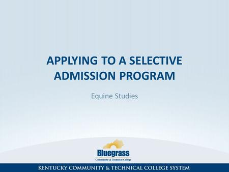 APPLYING TO A SELECTIVE ADMISSION PROGRAM Equine Studies.
