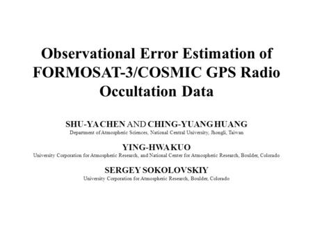 Observational Error Estimation of FORMOSAT-3/COSMIC GPS Radio Occultation Data SHU-YA CHEN AND CHING-YUANG HUANG Department of Atmospheric Sciences, National.