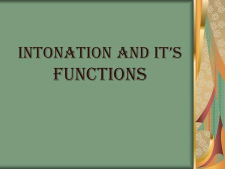 INTONATION And IT'S FUNCTIONS. Intonation In linguistics, intonation is the variation of pitch when speaking. Intonation and stress are two main elements.