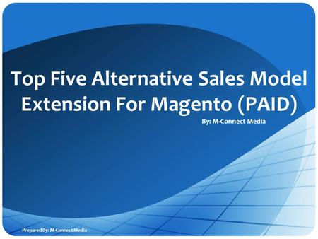 POSTECH Top Five Alternative Sales Model Extension For Magento (PAID) By: M-Connect Media Prepared By: M-Connect Media.
