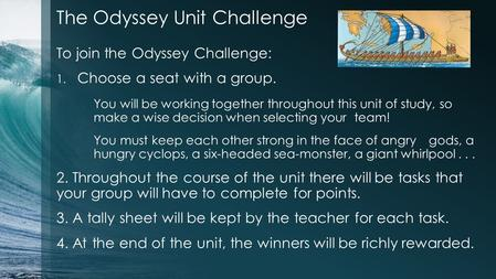 The Odyssey Unit Challenge To join the Odyssey Challenge: 1. Choose a seat with a group. You will be working together throughout this unit of study, so.