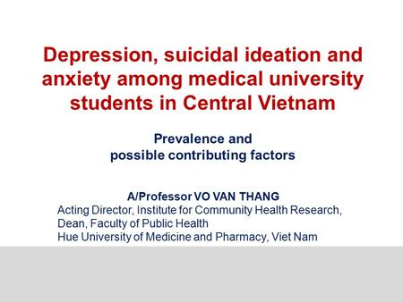 Depression, suicidal ideation and anxiety among medical university students in Central Vietnam Prevalence and possible contributing factors A/Professor.