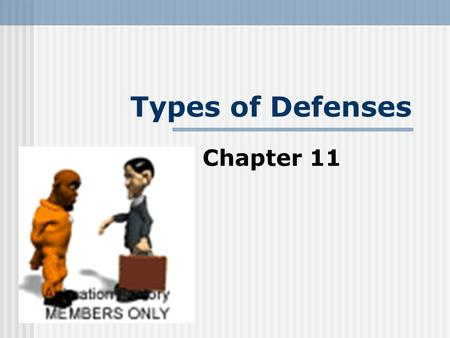 Types of Defenses Chapter 11. Types of Defense Chapter 11 Burden of Proof - Prosecution must establish proof Beyond a Reasonable Doubt that a crime was.
