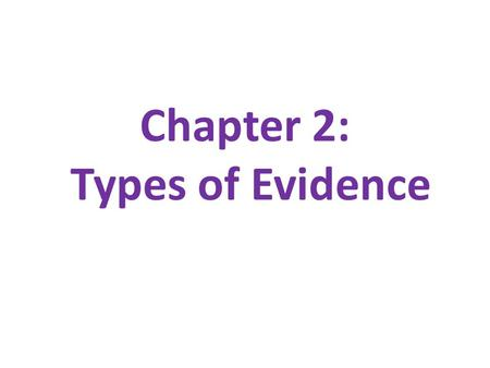 Chapter 2: Types of Evidence. 1. Testimonial Evidence – statement made under oath by a competent witness Juries are heavily influenced by eyewitness accounts.