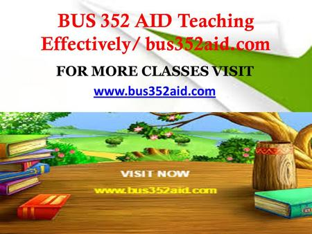 BUS 352 AID Teaching Effectively/ bus352aid.com FOR MORE CLASSES VISIT www.bus352aid.com.