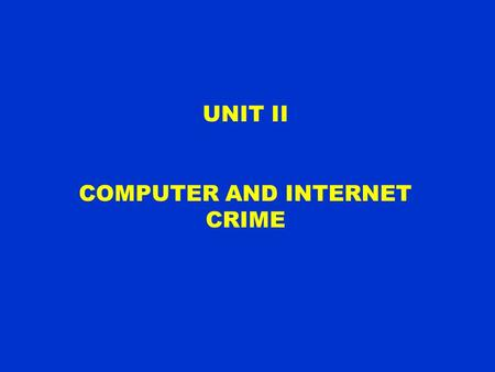 UNIT II COMPUTER AND INTERNET CRIME. OBJECTIVES 1.Identify key trade-offs and ethical issues associated with safeguarding of data and information systems.