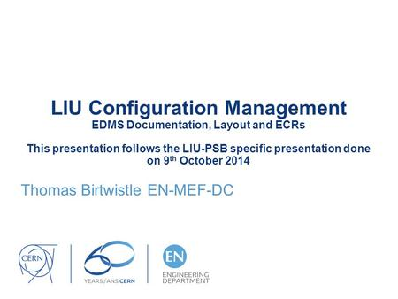 LIU Configuration Management EDMS Documentation, Layout and ECRs This presentation follows the LIU-PSB specific presentation done on 9 th October 2014.