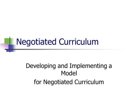 Negotiated Curriculum Developing and Implementing a Model for Negotiated Curriculum.