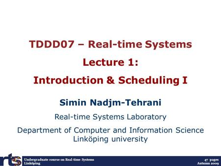 Undergraduate course on Real-time Systems Linköping TDDD07 – Real-time Systems Lecture 1: Introduction & Scheduling I Simin Nadjm-Tehrani Real-time Systems.