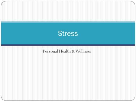 "Personal Health & Wellness Stress. What is stress? A physical response to events that make you feel threatened or upset your balance in some way. ""Fight."